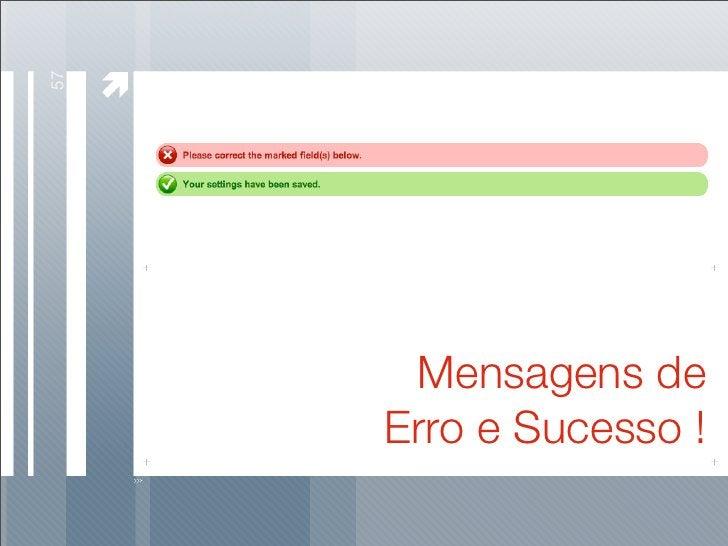 57           Mensagens de      Erro e Sucesso !