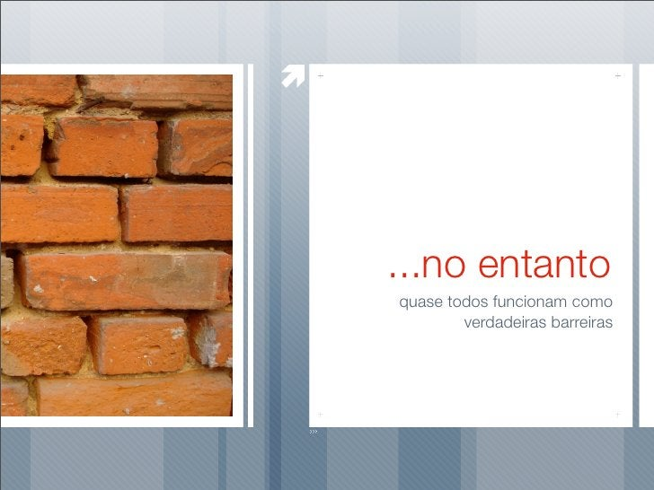 ...no entanto quase todos funcionam como         verdadeiras barreiras