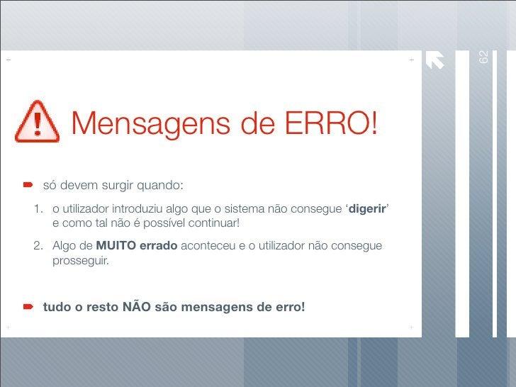 62        Mensagens de ERRO!  só devem surgir quando: 1. o utilizador introduziu algo que o sistema não consegue 'digerir'...