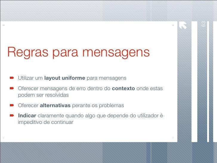 63 Regras para mensagens  Utilizar um layout uniforme para mensagens  Oferecer mensagens de erro dentro do contexto onde e...