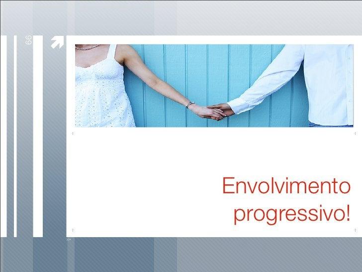 66          Envolvimento       progressivo!