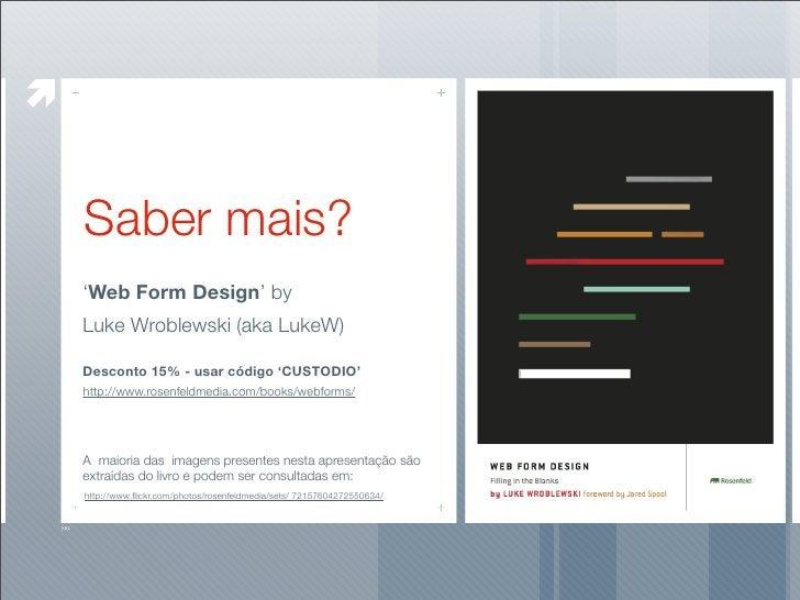 Saber mais? 'Web Form Design' by Luke Wroblewski (aka LukeW)  Desconto 15% - usar código 'CUSTODIO' http://www.rosenfeldme...