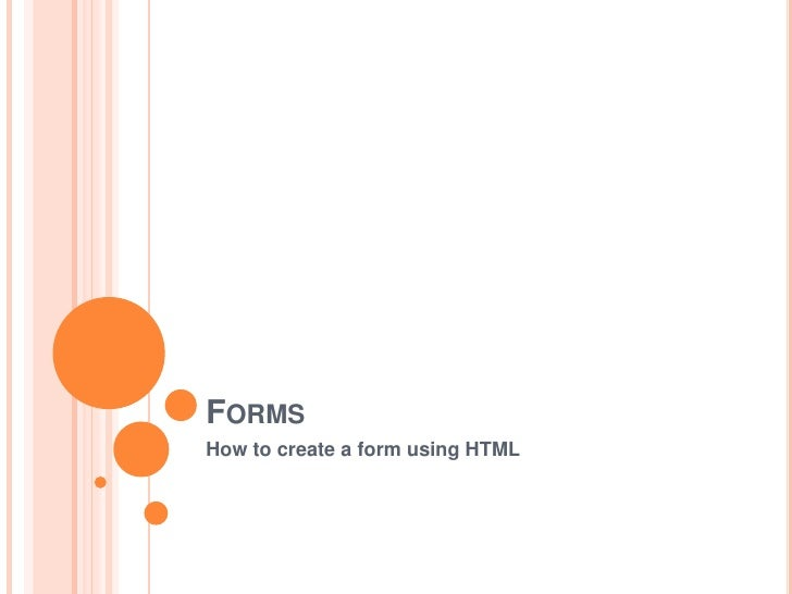 Forms<br />How to create a form using HTML<br />