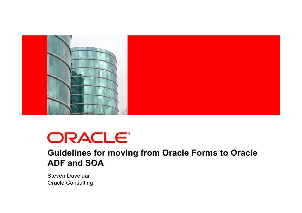 <Insert Picture Here>Guidelines for moving from Oracle Forms to OracleADF and SOASteven DavelaarOracle Consulting