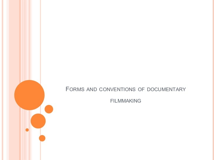 FORMS AND CONVENTIONS OF DOCUMENTARY             FILMMAKING