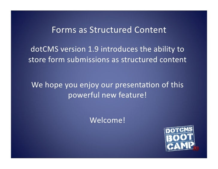 Forms  as  Structured  Content    dotCMS  version  1.9  introduces  the  ability  to   store  form...