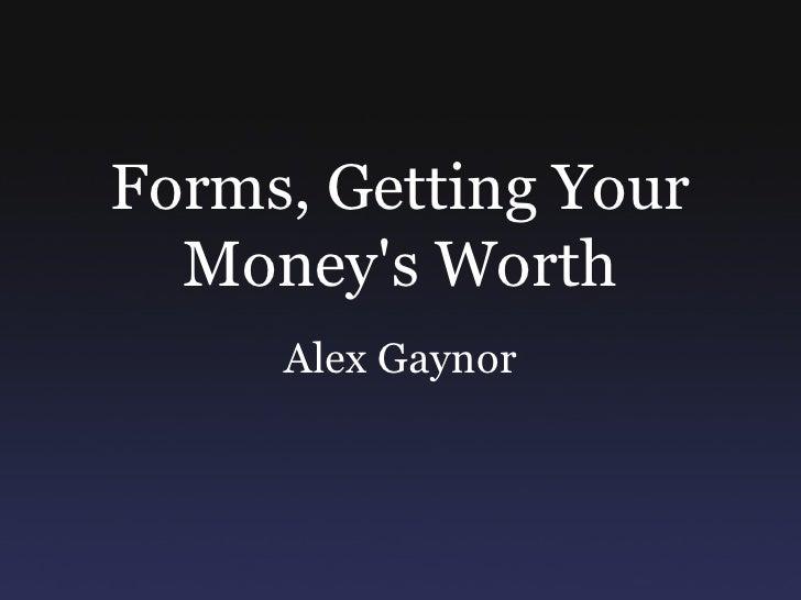 Forms, Getting Your   Money's Worth      Alex Gaynor