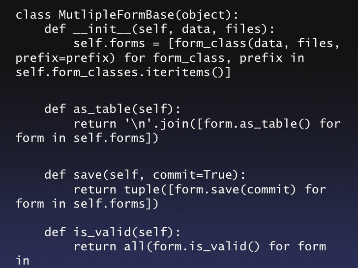 How it works •Simple factory function creates a new class that subclasses MultipleFormBase, gives it an extra attribute, a...