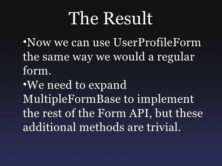 A More Dynamic Form •Not all users should see the same form •Simple example: a user should only be able to select an optio...
