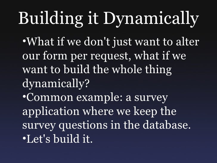 The Pieces •What do we need to build this survey application? •A Model for a Survey and another for Fields on each Form(we...