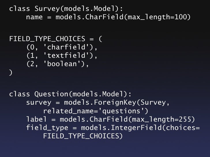 FIELD_TYPES = {     0: forms.CharField,     1: curry(forms.CharField,         widget=forms.Textarea)     2: forms.BooleanF...