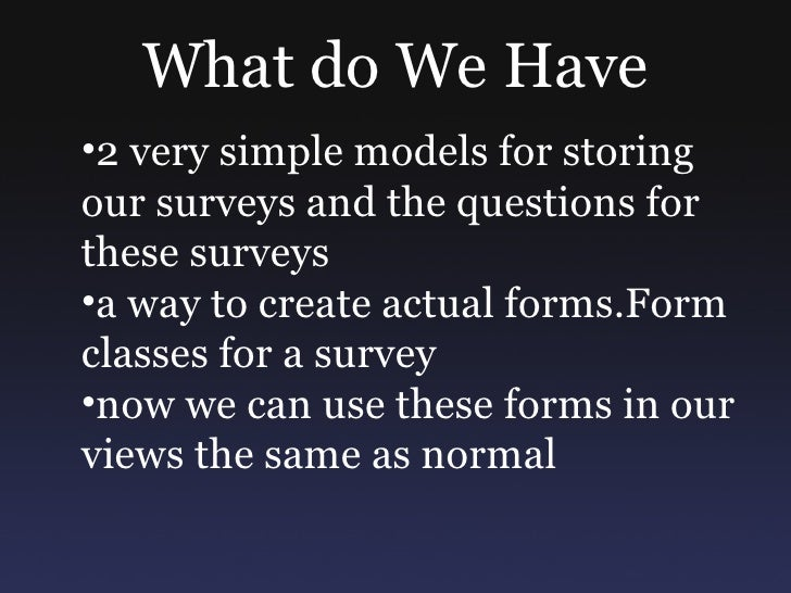 What Don't We have •Handling for more complex field types(such as choices) •A way to create Surveys(other than the admin, ...