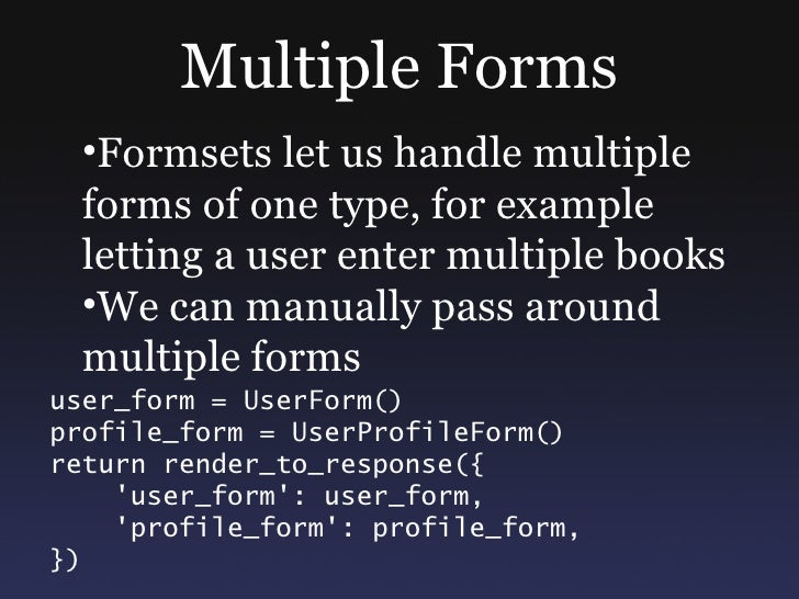 Multiple Forms   •Formsets let us handle multiple   forms of one type, for example   letting a user enter multiple books  ...
