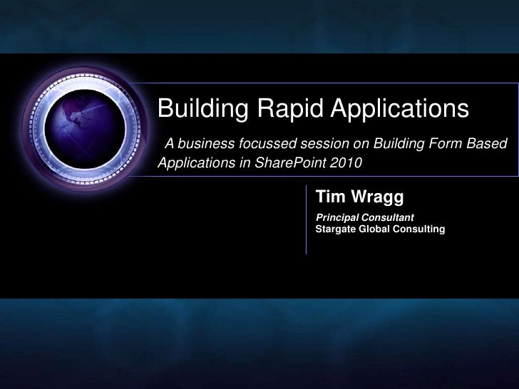 Building Rapid Applications  A business focussed session on Building Form Based Applications in SharePoint 2010           ...