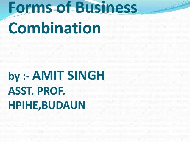 Forms of Business Combination by :- AMIT SINGH ASST. PROF. HPIHE,BUDAUN