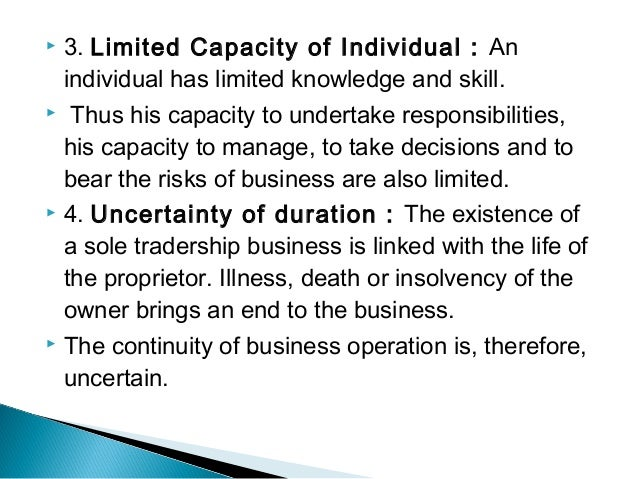 longevity and continuity of a sole proprietorship A sole proprietorship is a form of business that is owned longevity / continuity - there is no continuity of the business if the owner dies in that state convenience / burden - sole proprietorships are not governed by the same regulations that corporations are faced with (ie.