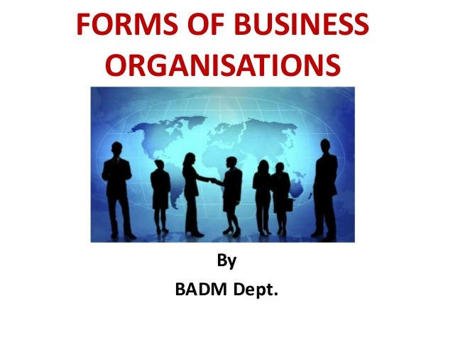 FORMS OF BUSINESS ORGANISATIONS By BADM Dept.