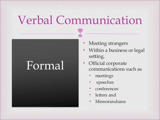 informal communication characteristics Writing for professional purposes is likely to require the formal style, although individual communications can use the informal style once you are familiar with the recipient note that emails tend to lend themselves to a less formal style than paper-based communications, but you should still avoid the use of text talk.