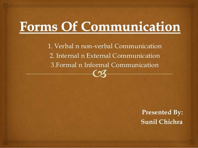 1. Verbal n non-verbal Communication 2. Internal n External Communication 3.Formal n Informal Communication  Presented By:...