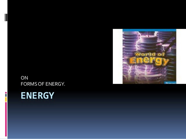ONFORMS OF ENERGY.ENERGY