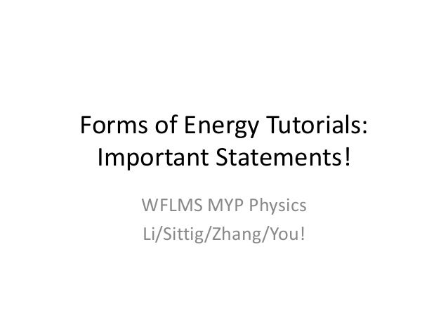 Forms of Energy Tutorials:Important Statements!WFLMS MYP PhysicsLi/Sittig/Zhang/You!