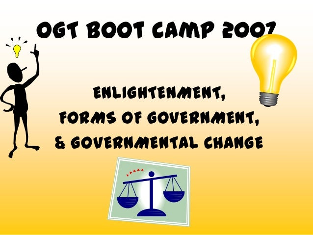 OGT Boot camp 2007     ENLIGHTENMENT, FORMS OF GOVERNMENT, & GOVERNMENTAL CHANGE
