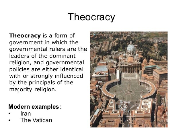 TheocracyTheocracy is a form ofgovernment in which thegovernmental rulers are theleaders of the dominantreligion, and gove...