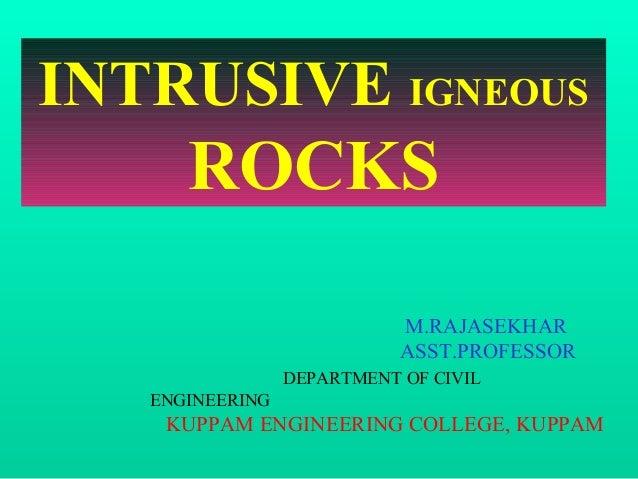 INTRUSIVE IGNEOUS ROCKS M.RAJASEKHAR ASST.PROFESSOR DEPARTMENT OF CIVIL ENGINEERING KUPPAM ENGINEERING COLLEGE, KUPPAM
