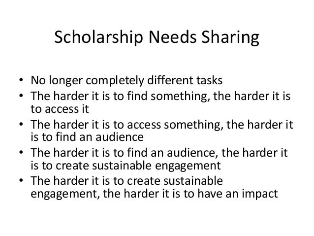 Scholarship Needs Sharing• No longer completely different tasks• The harder it is to find something, the harder it isto ac...
