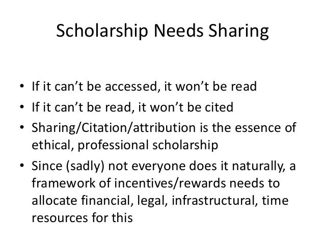 Scholarship Needs Sharing• If it can't be accessed, it won't be read• If it can't be read, it won't be cited• Sharing/Cita...