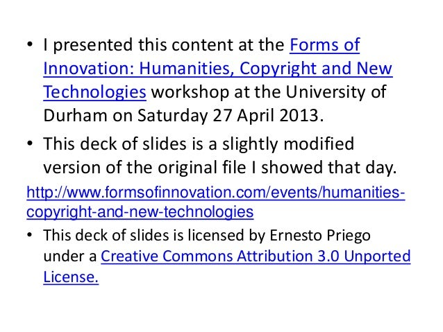 • I presented this content at the Forms ofInnovation: Humanities, Copyright and NewTechnologies workshop at the University...