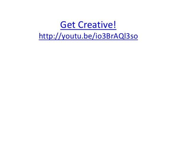 Get Creative!http://youtu.be/io3BrAQl3so
