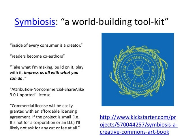 """Symbiosis: """"a world-building tool-kit""""""""inside of every consumer is a creator.""""""""readers become co-authors""""""""Take what Im mak..."""