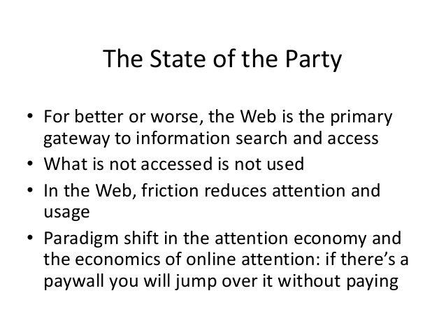 The State of the Party• For better or worse, the Web is the primarygateway to information search and access• What is not a...
