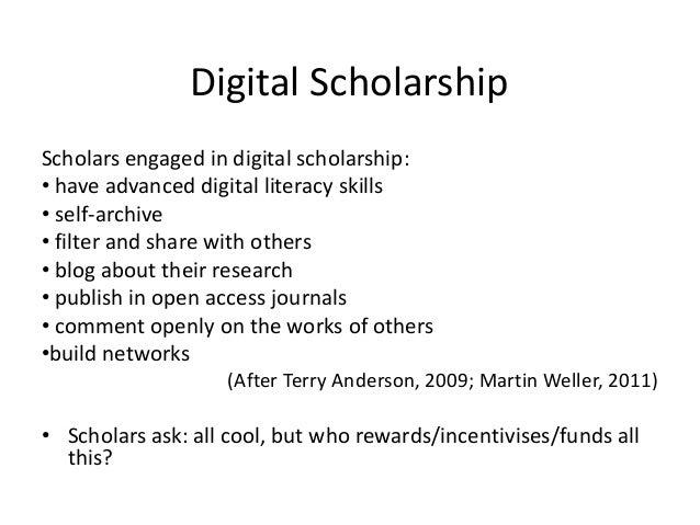 Digital ScholarshipScholars engaged in digital scholarship:• have advanced digital literacy skills• self-archive• filter a...