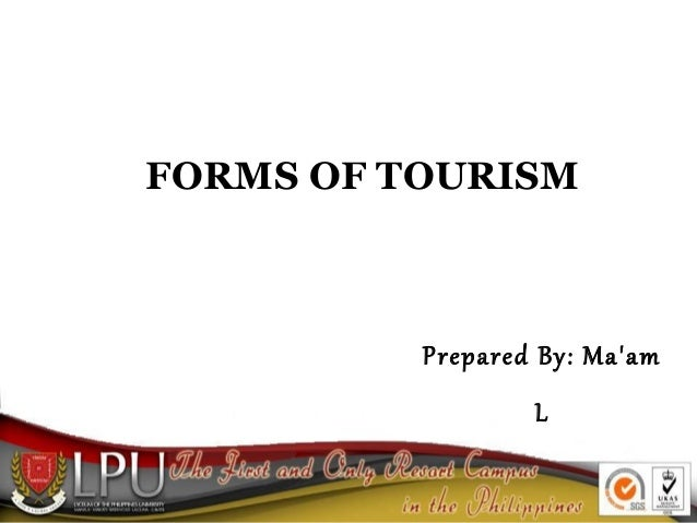 FORMS OF TOURISM Prepared By: Ma'am L
