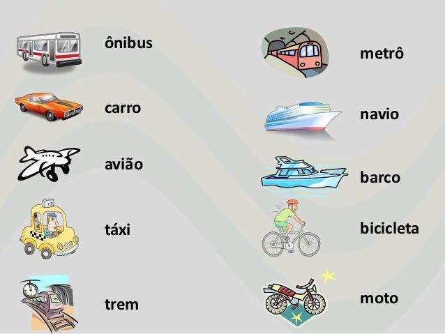 ônibus         metrôcarro    navioavião         barcotáxi     bicicletatrem     moto