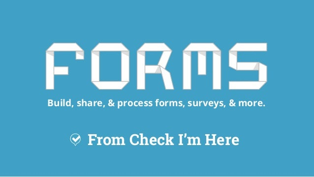 Build, share, & process forms, surveys, & more. From Check I'm Here