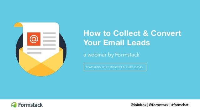 How to Collect & Convert  Your Email Leads  a webinar by Formstack  FEATURING JELLE MOSTERT & CHRIS LUCAS  @ininbox | @for...