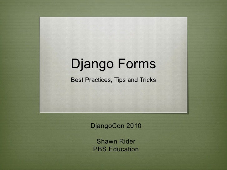 Django forms best practices tips tricks django forms best practices tips and tricks djangocon 2010 shawn rider pbs education pronofoot35fo Choice Image
