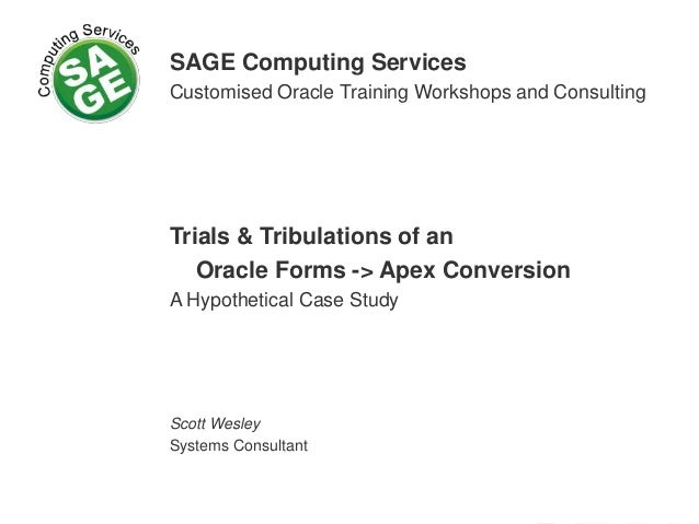 SAGE Computing Services Customised Oracle Training Workshops and Consulting Trials & Tribulations of an Oracle Forms -> Ap...