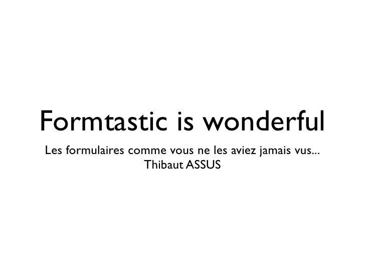 Formtastic is wonderful Les formulaires comme vous ne les aviez jamais vus...                   Thibaut ASSUS