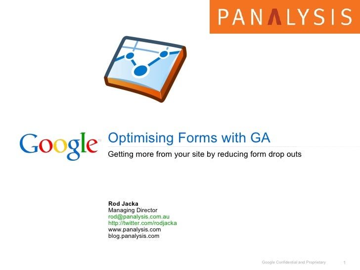 Optimising Forms with GA Getting more from your site by reducing form drop outs Rod Jacka Managing Director [email_address...