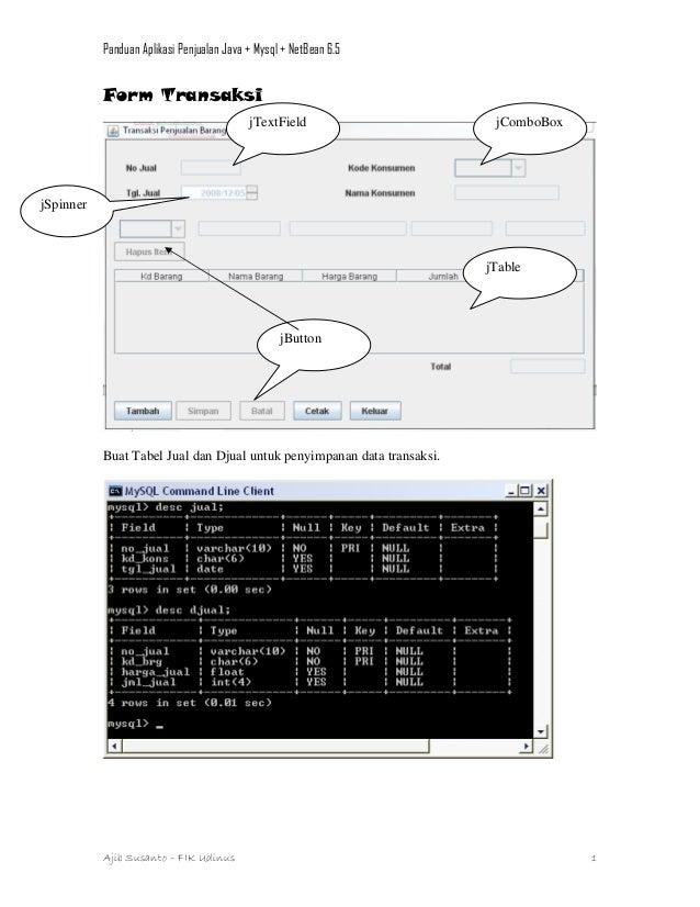 Panduan Aplikasi Penjualan Java + Mysql + NetBean 6.5  Form Transaksi jTextField  jComboBox  jSpinner  jTable  jButton  Bu...