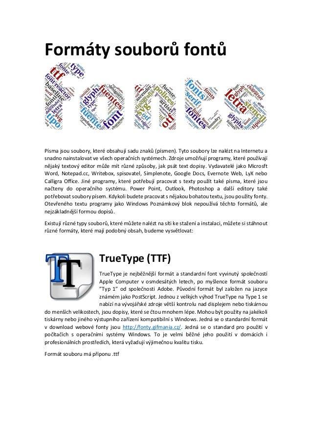 Formáty souborů fontů Písma jsou soubory, které obsahují sadu znaků (písmen). Tyto soubory lze nalézt na Internetu a snadn...
