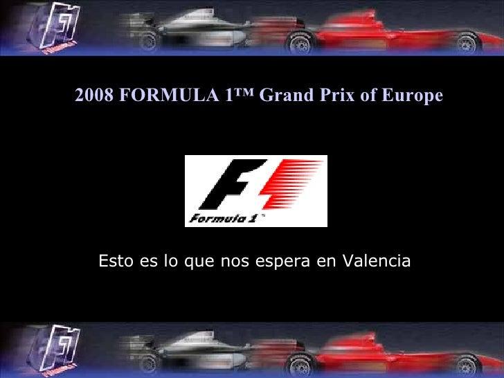 Esto es lo que nos espera en Valencia 2008 FORMULA 1™  Grand   Prix   of   Europe