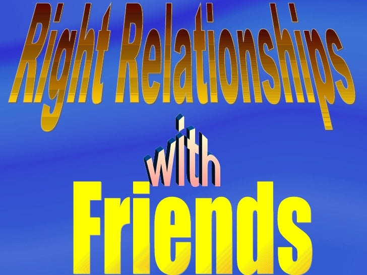 Right Relationships with Friends