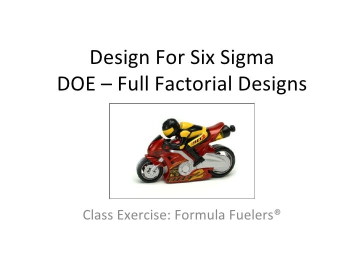 Design For Six Sigma DOE – Full Factorial Designs Class Exercise: Formula Fuelers ®