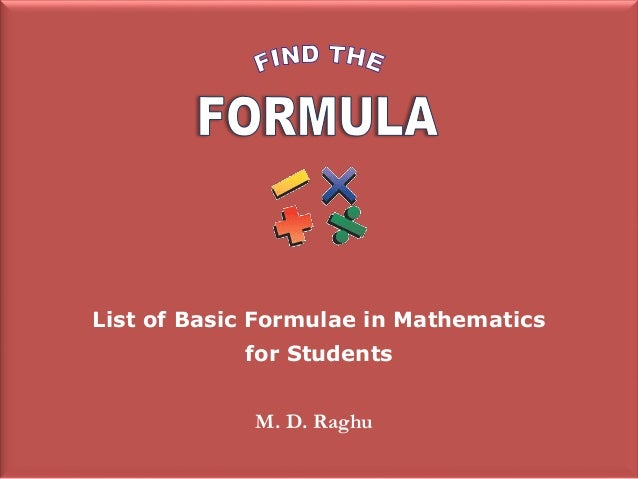 List of Basic Formulae in Mathematics for Students M. D. Raghu