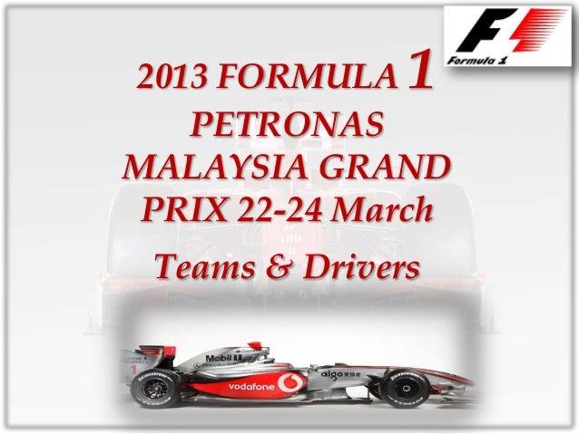 2013 FORMULA   1   PETRONASMALAYSIA GRAND PRIX 22-24 March Teams & Drivers